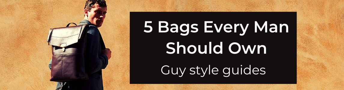 5 Bags Every Man Should Own