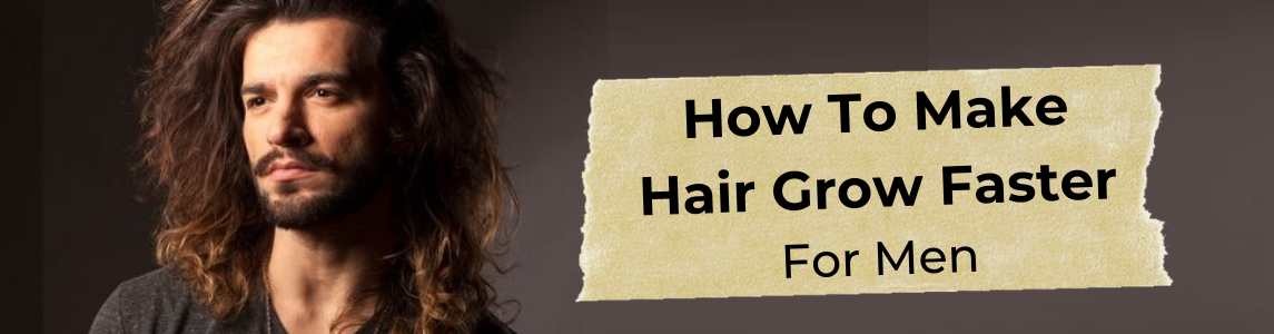 How To Make Hair Grow Faster For Men – This Works!
