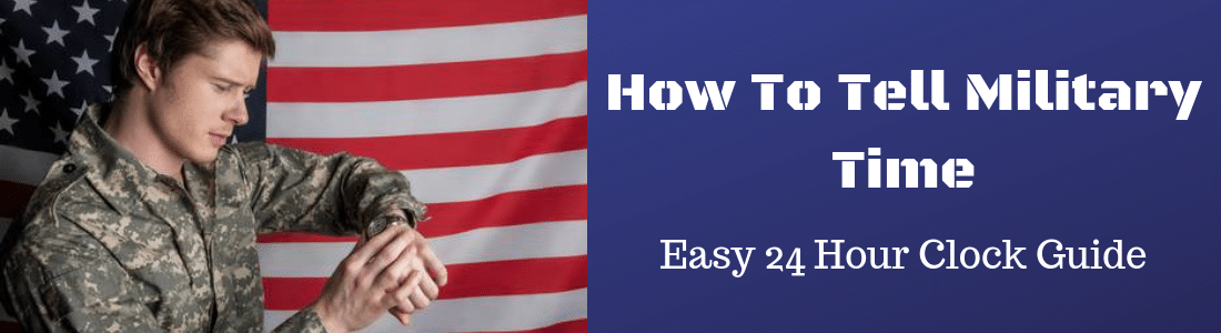 How To Tell Military Time – Easy 24 Hour Clock Guide