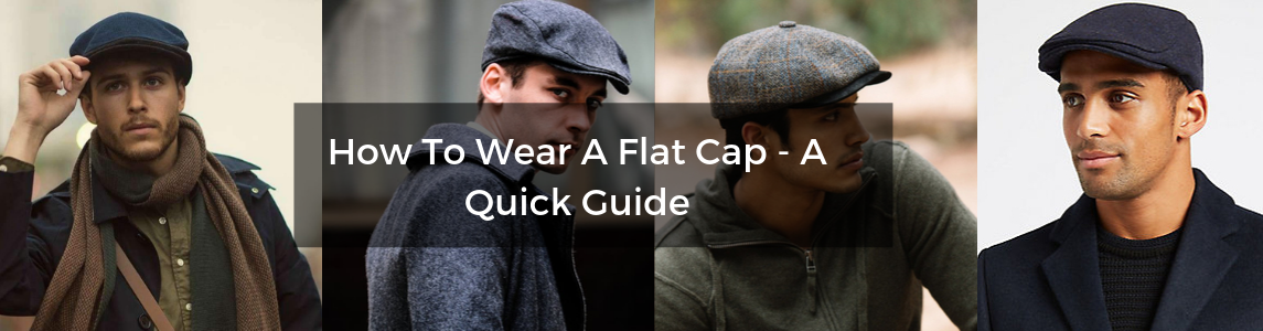 How To Wear A Flat Cap – A Quick Guide