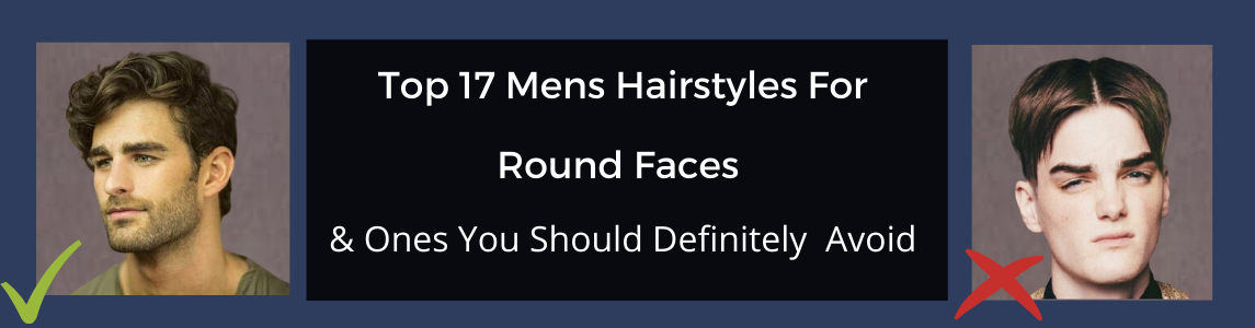 Top 17 Mens Hairstyles For Round Faces – And Ones You Should Definitely Avoid