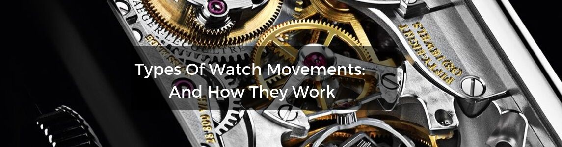 Types Of Watch Movement: How Watches Work