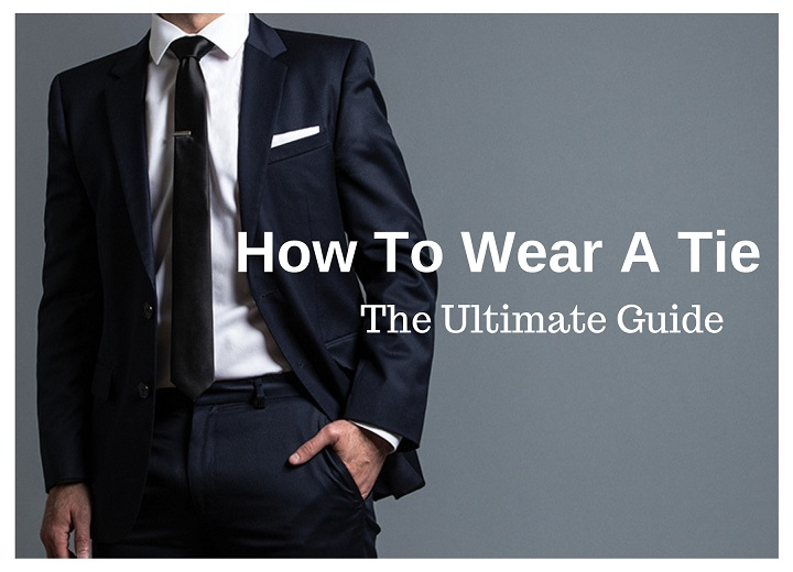 How To Wear A tie – The Ultimate Guide